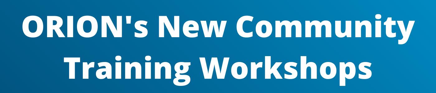 ORION's New Community Training Workshops