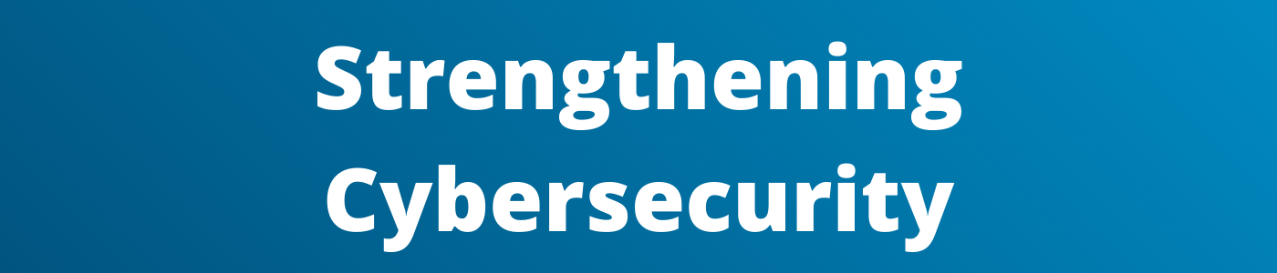 Strengthening Cybersecurity