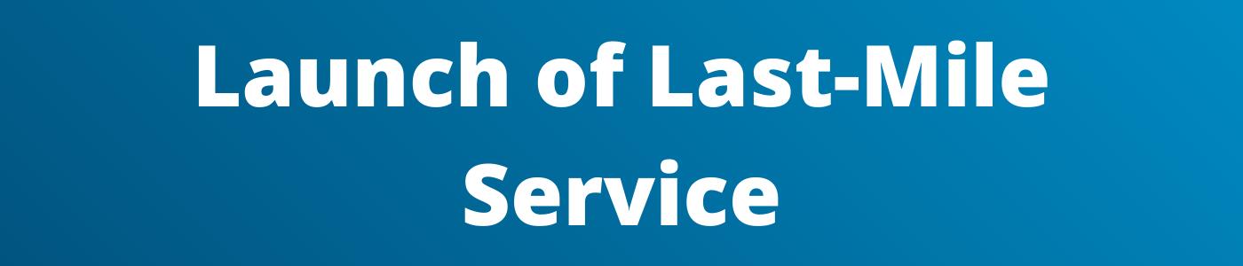 Launch of Last-Mile Service