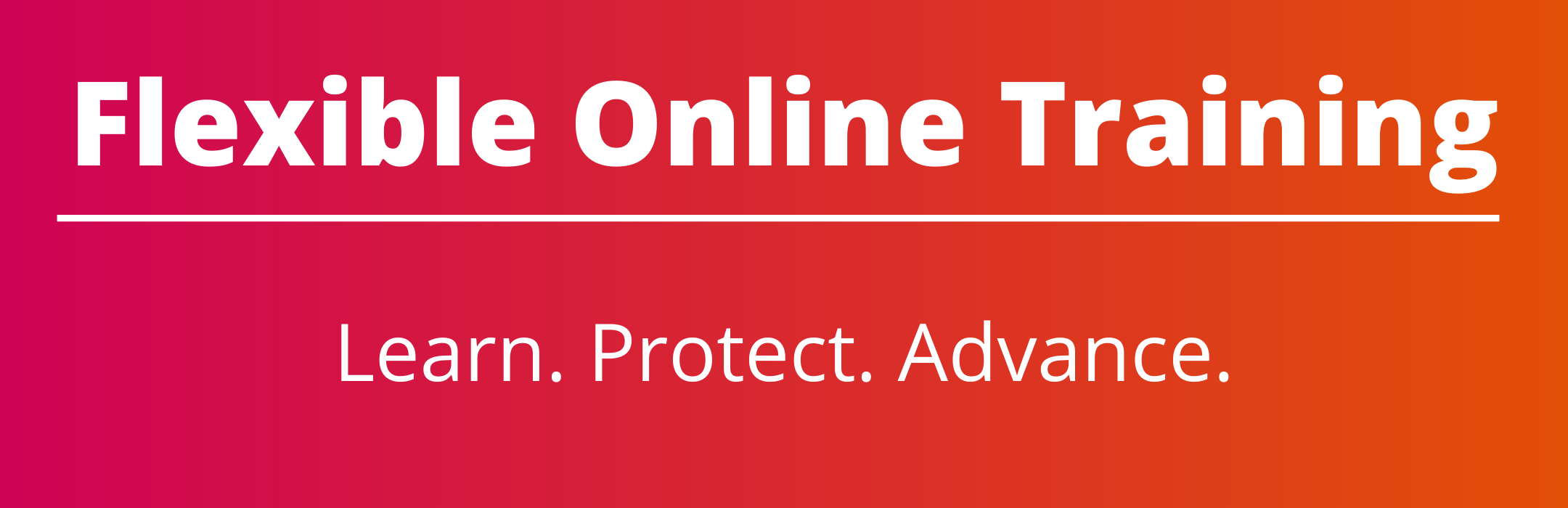 Flexible Online Training. Learn. Protect. Advance.